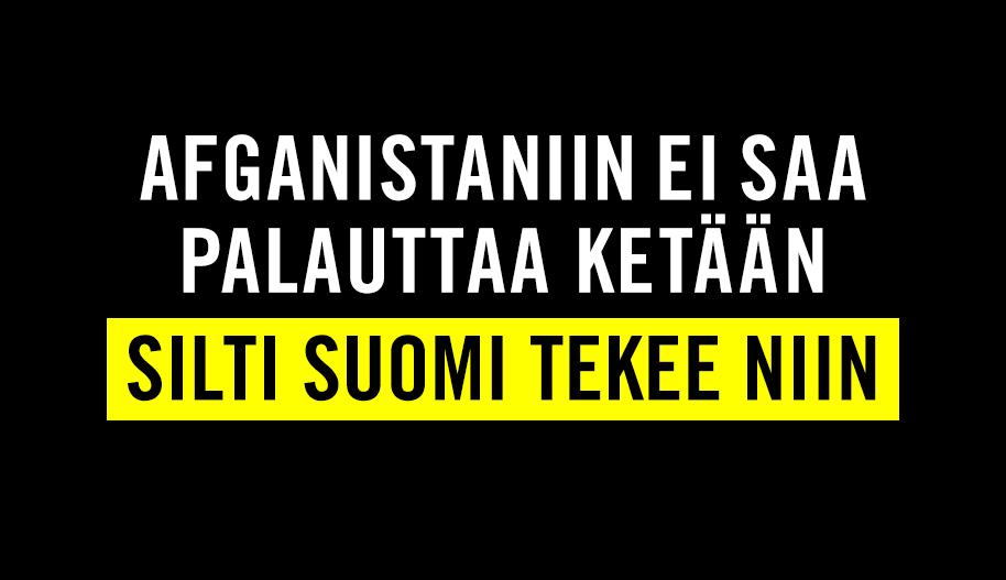 Tekstiplanssi: Afganistaniin ei saa palauttaa ketään, silti Suomi tekee niin